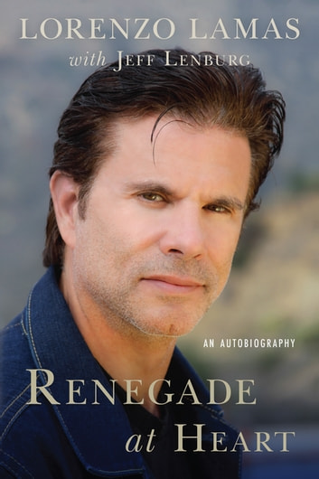 Renegade at Heart - An Autobiography ebook by Lorenzo Lamas