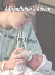 A Grandfather's Advice to First Time Mothers ebook by Ronald Allen