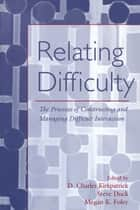 Relating Difficulty ebook by D. Charles Kirkpatrick,Steven Duck,Megan K. Foley