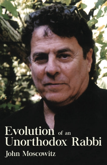 Evolution of an Unorthodox Rabbi ebook by Rabbi John Moscowitz