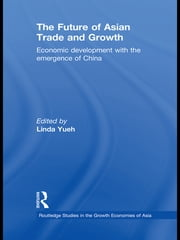 The Future of Asian Trade and Growth - Economic Development with the Emergence of China ebook by Linda Yueh
