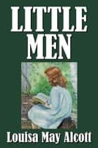 Little Men by Louisa May Alcott [Little Women #2] - Life at Plumfield With Jo's Boys ebook by Louisa May Alcott