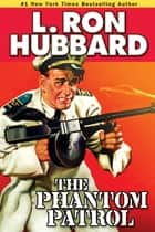 The Phantom Patrol - The Story of a Coast Guard Officer, a Drug Runner, and a Sea of Trouble ebook by L. Ron Hubbard