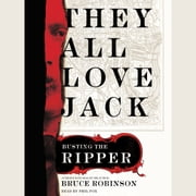 They All Love Jack - Busting the Ripper audiobook by Bruce Robinson