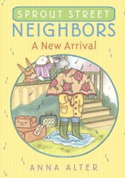 Sprout Street Neighbors: A New Arrival 電子書 by Anna Alter