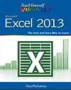 Teach Yourself VISUALLY Excel 2013 ebook by Paul McFedries