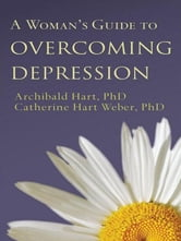 Woman's Guide to Overcoming Depression, A ebook by Archibald D. Hart,PhD, Catherine Hart Weber