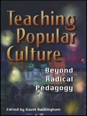 Teaching Popular Culture - Beyond Radical Pedagogy ebook by David Buckingham