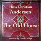 Old House, The audiobook by Hans Christian Andersen