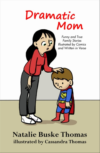 Dramatic Mom - Funny and True Family Stories Illustrated by Comics and Written in Verse ebook by Natalie Buske Thomas