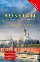 Colloquial Russian - The Complete Course For Beginners ebook by Susan E. Kay, Svetlana le Fleming