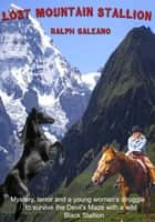 Lost Mountain Stallion ebook by Ralph Galeano