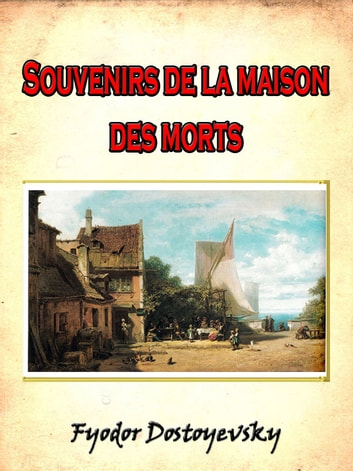 Souvenirs de la maison des morts (French Edition) ebook by Fyodor Dostoyevsky