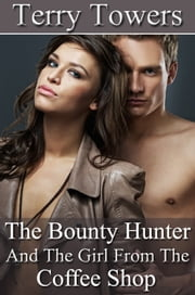 The Bounty Hunter And The Girl From The Coffee Shop ebook by Terry Towers