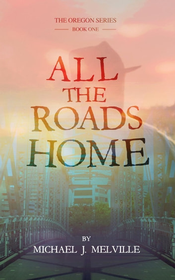 All the Roads Home - The Oregon Series, #1 ebook by Michael Melville