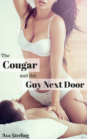 The Cougar and the Guy Next Door ebook by Ava Sterling