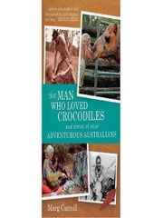 The Man Who Loved Crocodiles and Stories of Other Adventurous Australians ebook by Marg Carroll