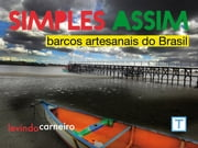 Simples Assim - Barcos Artesanais no Brasil ebook by Kobo.Web.Store.Products.Fields.ContributorFieldViewModel