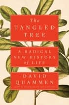 The Tangled Tree - A Radical New History of Life ebook by David Quammen