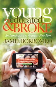 Young, Educated & Broke - An Introduction to America's New Poor ebook by Kobo.Web.Store.Products.Fields.ContributorFieldViewModel