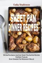 Sheet Pan Dinner Recipes: 55 One-Pan Quick And Easy Sheet Pan Supper Recipes For Busy Families (Easy Dinners For Weeknight Meals) ebook by Cathy Stephenson