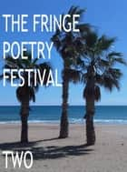 The Fringe Poetry Festival Two ebook by The Fringe