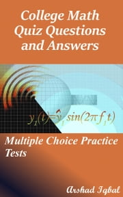 College Math Quiz Questions and Answers: Multiple Choice Practice Tests ebook by Arshad Iqbal