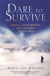 Dare to Survive - Death, Heartbreak, and Triumph in the Wild ebook by Rick Rinehart,Amy Rinehart