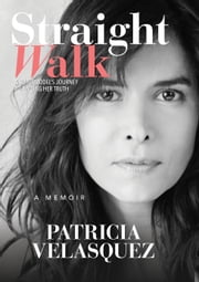 Straight Walk - A Supermodel's Journey to Finding Her Truth ebook by Patricia Velasquez
