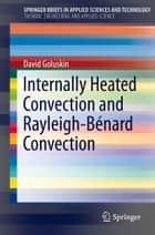 Internally Heated Convection and Rayleigh-Bénard Convection ebook by David Goluskin