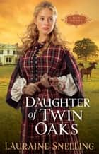 Daughter of Twin Oaks (A Secret Refuge Book #1) ebook by Lauraine Snelling