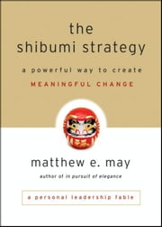The Shibumi Strategy - A Powerful Way to Create Meaningful Change ebook by Matthew E. May