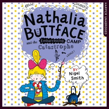 Nathalia Buttface and the Embarrassing Camp Catastrophe (Nathalia Buttface) audiobook by Nigel Smith