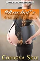 Rachel's Remedial Training - Impregnation Erotica ebook by Cordova Skye