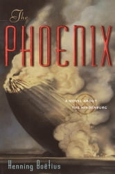 The Phoenix - A Novel About the Hindenberg ebook by Henning Boetius