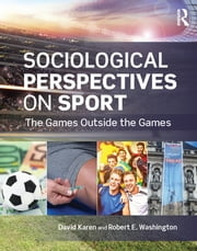 Sociological Perspectives on Sport - The Games Outside the Games ebook by David Karen,Robert E. Washington