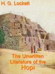 The Unwritten Literature of the Hopi ebook by Hattie.Greene. Lockett