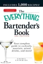 The Everything Bartender's Book - Your complete guide to cocktails, martinis, mixed drinks, and more! ebook by Cheryl Charming