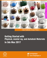 Getting Started with Physical, mental ray, and Autodesk Materials in 3ds Max 2017 ebook by Ravi Conor