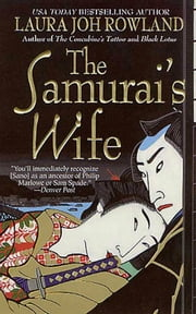 The Samurai's Wife - A Novel ebook by Laura Joh Rowland