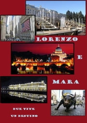 Lorenzo e Mara, due vite un destino ebook by Angelo Mulattieri