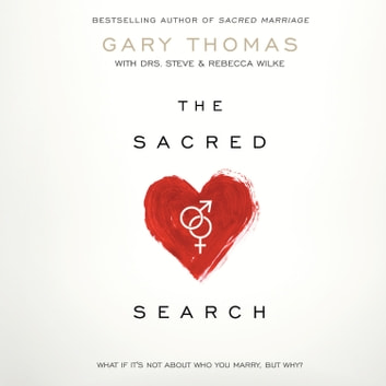 The Sacred Search - What If It's Not about Who You Marry, But Why? audiobook by Gary Thomas