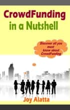 CrowdFunding in a Nutshell ebook by Joy Alatta