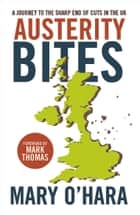 Austerity bites - A journey to the sharp end of cuts in the UK ebook by Mary O'Hara