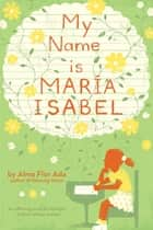 My Name Is Maria Isabel ebook by Alma Flor Ada,K. Dyble Thompson