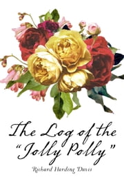 "The Log of the ""Jolly Polly"" ebook by Richard Harding Davis"