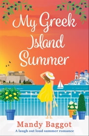 My Greek Island Summer - a laugh-out-loud romantic comedy ebook by Mandy Baggot
