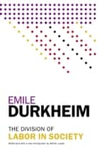The Division of Labor in Society ebook by Emile Durkheim, Steven Lukes