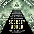 Secrecy World - Inside the Panama Papers Investigation of Illicit Money Networks and the Global Elite audiobook by Jake Bernstein, Jake Bernstein