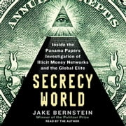 Secrecy World - Inside the Panama Papers Investigation of Illicit Money Networks and the Global Elite audiobook by Jake Bernstein